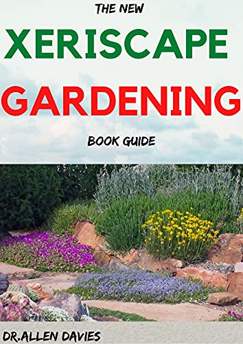 THE NEW XERISCAPE GARDENING BOOK GUIDE: Step By Step Ways To Set up a Xeriscape Garden (English Edition)