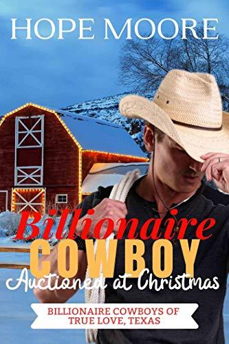 Billionaire Cowboy Auctioned at Christmas (Billionaire Cowboys of True Love, Tex