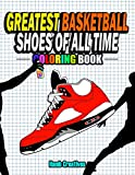 Greatest Basketball Shoes Of All Time Coloring Book: The Ultimate Sneakers Coloring Book for...