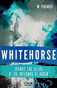 Whitehorse I: Cuando los cielos y los infiernos se abren par W. Parrot