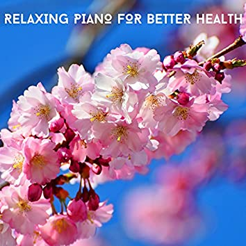 Relaxing Piano For Better Health