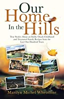 Our Home in the Hills: True Stories About an Idyllic Ozark Childhood and Treasured Family Recipes from the Last One Hundred Years