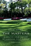 The Masters: A Hole-by-Hole History of America's Golf Classic,...