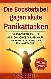 """Die Boosterbibel gegen akute Panikattacken - Ihr persönliches """"Erste-Hilfe-Buch"""" bei einer akuten Panikattacke: 60 Soforttipps wie Sie eine akute ... stoppen können (Ängste verstehen, Band 1) - Marc Netzer"""