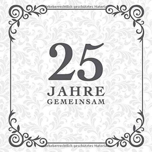25 Jahre Gemeinsam: Gästebuch für die Silberhochzeit   Perfekt für das Eintragen kreativer Glückwünsche, Sprüche und Fotos   Für 30 bis 60 Gäste   Covermotiv: