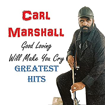 Good Loving Will Make You Cry: Greatest Hits
