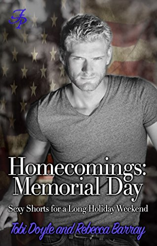 Book: Homecomings - Memorial Day - Sexy Shorts for a Long Holiday Weekend (Homecomings - Sexy Shorts for Holiday Reading Book 1) by Tobi Doyle & Rebecca Barray