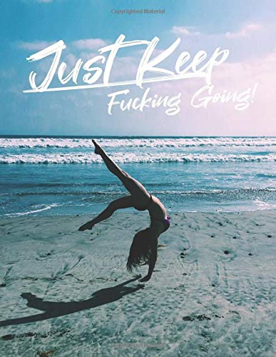 Just Keep Fucking Going! for WOMEN: One Year Fitness & Nutrition Journal, Fitness, Workout, Notebook Gift, Food planner & Fitness Journal, motivation and results, woman at the beach exercises cover