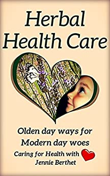 Herbal Health Care: Olden day ways for modern day woes. Caring for health with love. (Happy Herbie's Holistic Health Book 1) by [Jennie Berthet]