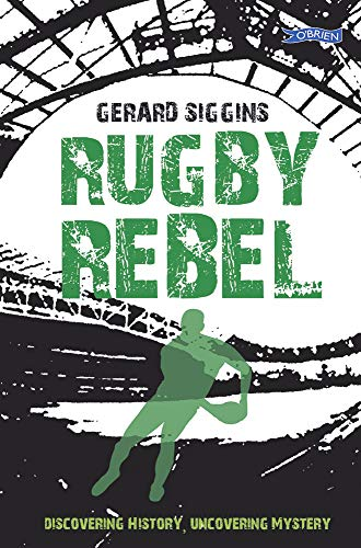 Siggins, G: Rugby Rebel: Discovering History - Uncovering Mystery (Rugby Spirit)