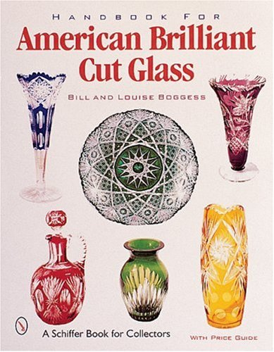 Compare Textbook Prices for Handbook for American Brilliant Cut Glass Schiffer Book for Collectors with Price Guide 1st Edition ISBN 9780764312250 by Boggess, Bill