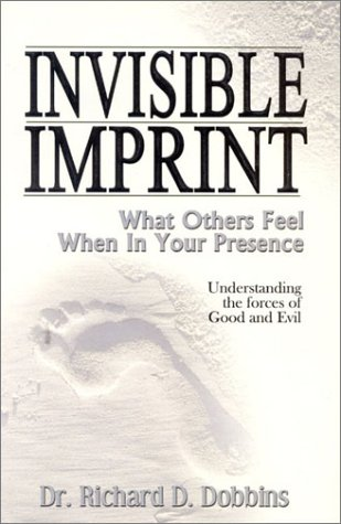 Invisible Imprint: What Others Feel When in Your Presence : Understanding the Forces of Good and Evil
