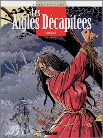 Les Aigles décapitées, tome 9 : L'Otage de Jean-Charles Kraehn ,Michel Pierret ( 6 octobre 1995 )