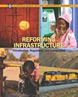 Reforming Infrastructure: Privatization, Regulation, and Competition (Policy Research Reports)