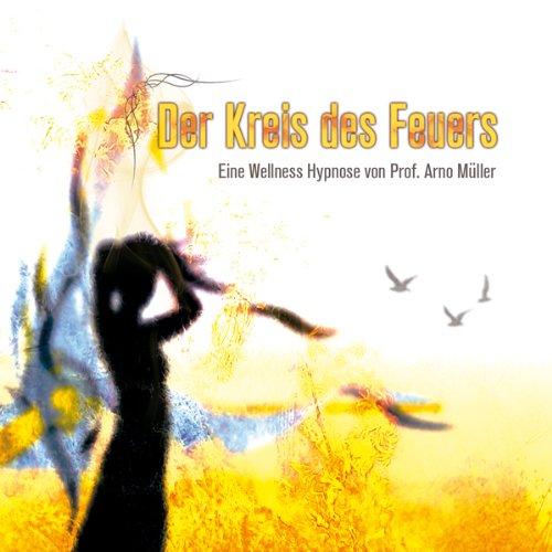Der Kreis des Feuers. Eine Wellness Hypnose von Prof. Arno Müller cover art