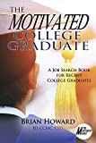 The Motivated College Graduate: A Job Search Book for Recent College Graduates (The Motivated...