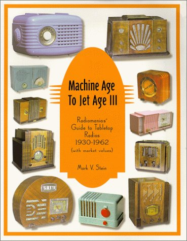 Machine Age to Jet Age III: Radiomania's Guide to Tabletop Radios (1930-1962)