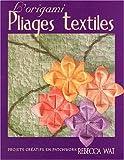 L'origami pliages textiles. Projets créatifs en patchwork