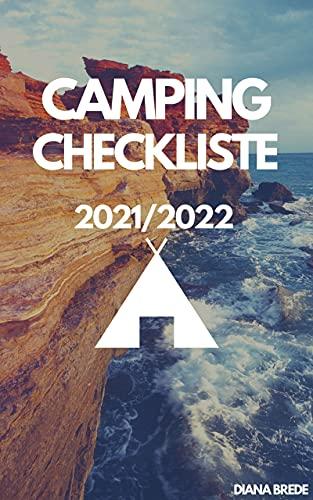 Camping Checkliste für einen unvergesslichen Campingurlaub mit Campervan, Wohnwagen, Wohnmobil 2021 : Umfassende Packliste Checkliste Liste für den Campingurlaub ( auch für Urlaub mit Baby und Hund )