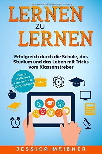 Lernen zu lernen: Erfolgreich durch die Schule, das Studium und das Leben mit Tricks vom Klassenstreber