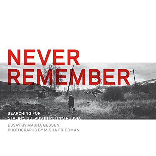 Never Remember     Searching for Stalin's Gulags in Putin's Russia              By:                                                                                                                                 Masha Gessen                               Narrated by:                                                                                                                                 Masha Gessen                      Length: 3 hrs and 6 mins     5 ratings     Overall 4.8