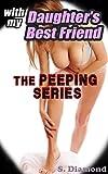 My Daughter's Best Friend: The Peeping Series (older man, yo