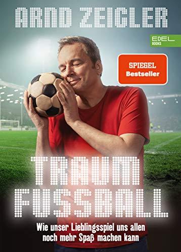 Traumfußball: Wie unser Lieblingsspiel uns allen noch mehr Spaß machen kann (Textausgabe)