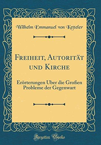 Freiheit, Autorität und Kirche: Erörterungen Über die Großen Probleme der Gegenwart (Classic Reprint)