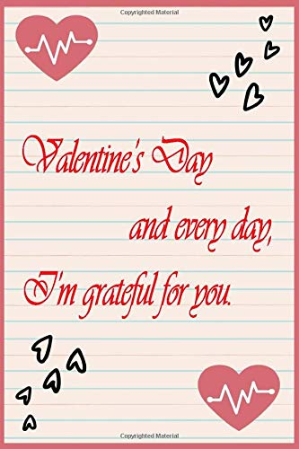 """Valentine's Day and every day, I'm grateful for you.: Valentine's Day gift Notebook lined BlushNotes - 6""""x9""""- 100 pages  Happy ... girlfriend or boyfriend   The Perfect Gift"""