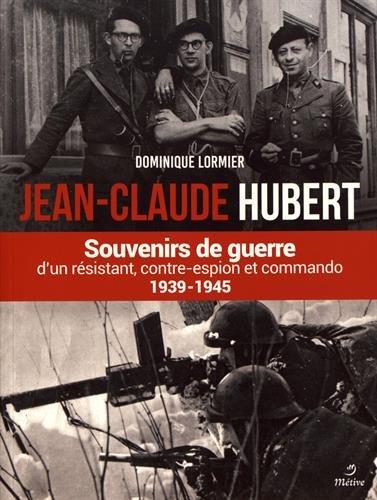 Jean-Claude Hubert : Souvenirs de guerre d'un résistant, contre-espion et commando 1939-1945 (Beaux livres)