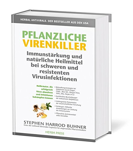 Pflanzliche Virenkiller. Immunstärkung und natürliche Heilmittel bei schweren und resistenten Virusinfektionen.: Heilkräuter, die helfen, wenn ... nicht mehr wirken. 4. Auflage 2020.