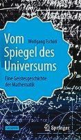 Vom Spiegel des Universums: Eine Geistesgeschichte der Mathematik