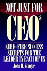 Not Just for CEO's: Sure Fire Success Secrets for All of Us Hardcover