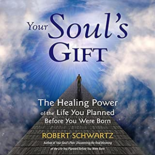 Your Soul's Gift: The Healing Power of the Life You Planned Before You Were Born                   By:                                                                                                                                 Robert Schwartz                               Narrated by:                                                                                                                                 Scott R. Smith                      Length: 19 hrs and 18 mins     12 ratings     Overall 5.0