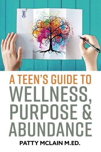 A Teen's Guide to Wellness, Purpose and Abundance