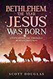 Bethlehem, the Year Jesus Was Born: Unwrapping the Theology Behind Christmas (Organic Faith Book 2)