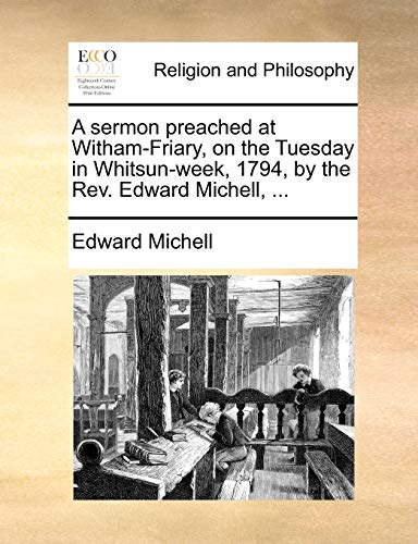 A Sermon Preached at Witham-Friary, on the Tuesday in Whitsun-Week, 1794, by the Rev. Edward Michell, ...