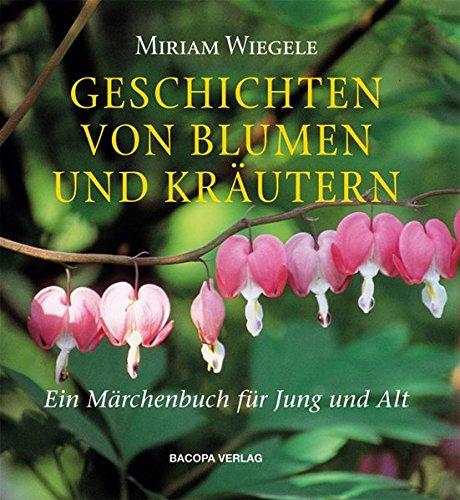 Geschichten von Blumen und Kräutern: Ein Märchenbuch für Jung und Alt