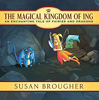 The Magical Kingdom of Ing  An Enchanting Tale of Fairies and Dragons