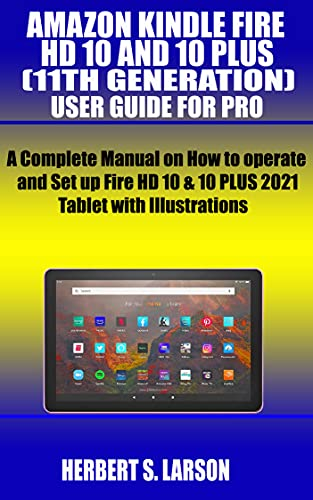 AMAZON KINDLE FIRE HD 10 AND 10 PLUS (11TH GENERATION) USER GUIDE FOR PRO: A Complete Manual on How to operate and Set up Fire HD 10 & 10 PLUS 2021 Tablet with Illustrations (English Edition)