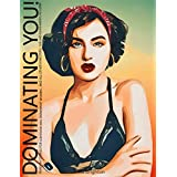 Dominating YOU!: FEMDOM Stories for submissive men, DOMINANT WOMEN, and all other kinksters! Fun and Funishments included (English Edition)