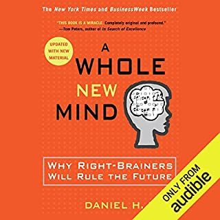 A Whole New Mind     Why Right-Brainers Will Rule the Future              By:                                                                                                                                 Daniel H. Pink                               Narrated by:                                                                                                                                 Daniel H. Pink                      Length: 6 hrs and 15 mins     41 ratings     Overall 4.4