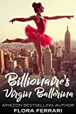 Billionaire's Virgin Ballerina: An Older Man Younger Woman Romance (A Man Who Knows What He Wants Book 27) (English Edition)