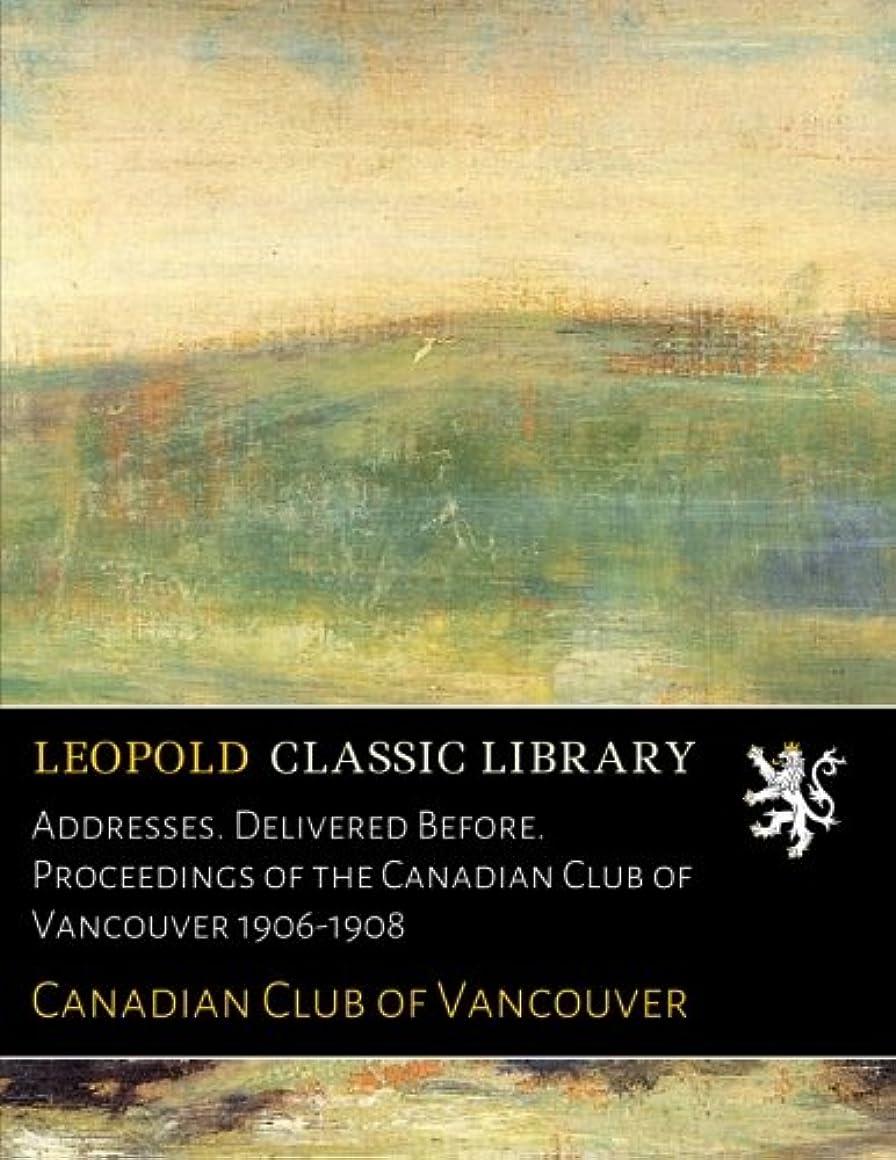 トーク伝記乳製品Addresses. Delivered Before. Proceedings of the Canadian Club of Vancouver 1906-1908