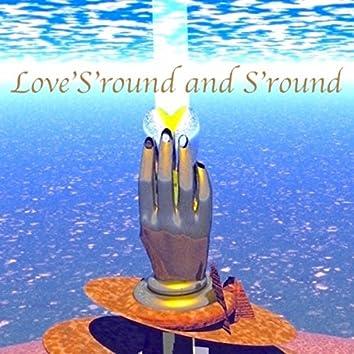 Love'S'round and S'round