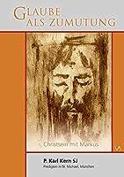 Glaube als Zumutung: Christsein mit Markus