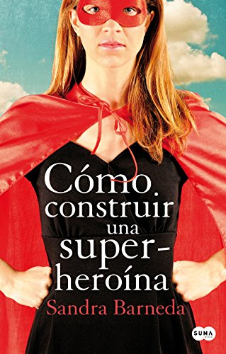 Cómo construir una superheroína de Sandra Barneda