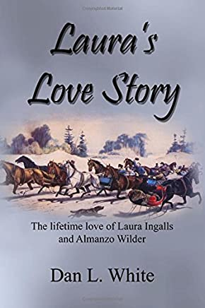 Lauras Love Story: The Lifetime Love of Laura Ingalls and Almanzo Wilder: Volume 1