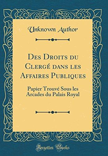 Des Droits Du Clergé Dans Les Affaires Publiques: Papier Trouvé Sous Les Arcades Du Palais Royal (Classic Reprint)