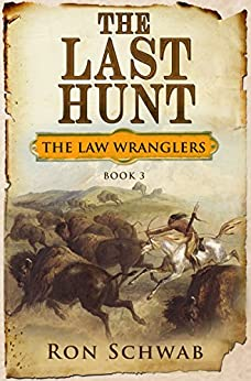 The Last Hunt (The Law Wranglers Book 3) by [Ron Schwab]